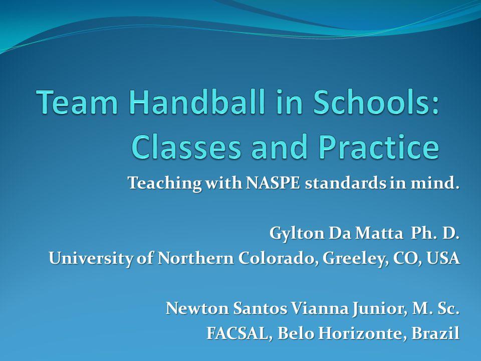 Teaching with NASPE standards in mind. Gylton Da Matta Ph. D. University of Northern Colorado, Greeley, CO, USA University of Northern Colorado, Greel