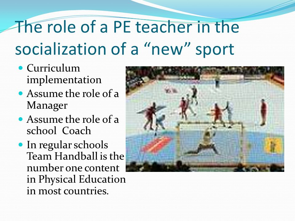 """The role of a PE teacher in the socialization of a """"new"""" sport Curriculum implementation Assume the role of a Manager Assume the role of a school Coac"""
