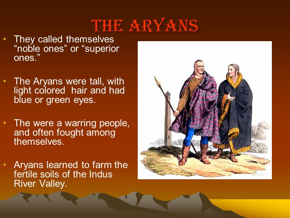 They called themselves noble ones or superior ones. The Aryans were tall, with light colored hair and had blue or green eyes.