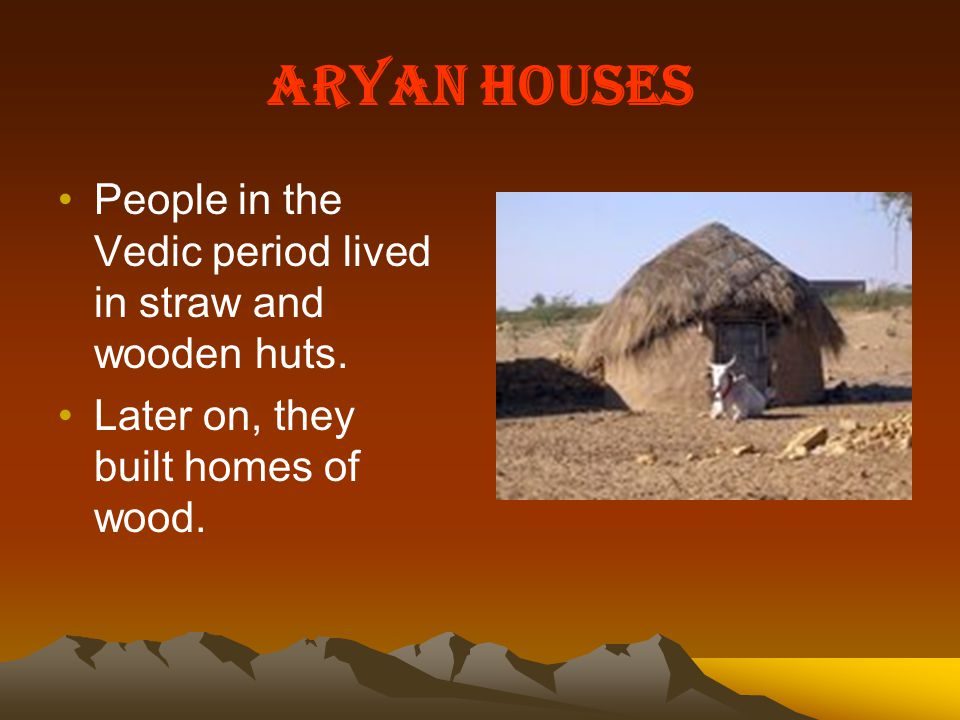 Aryan Houses People in the Vedic period lived in straw and wooden huts.