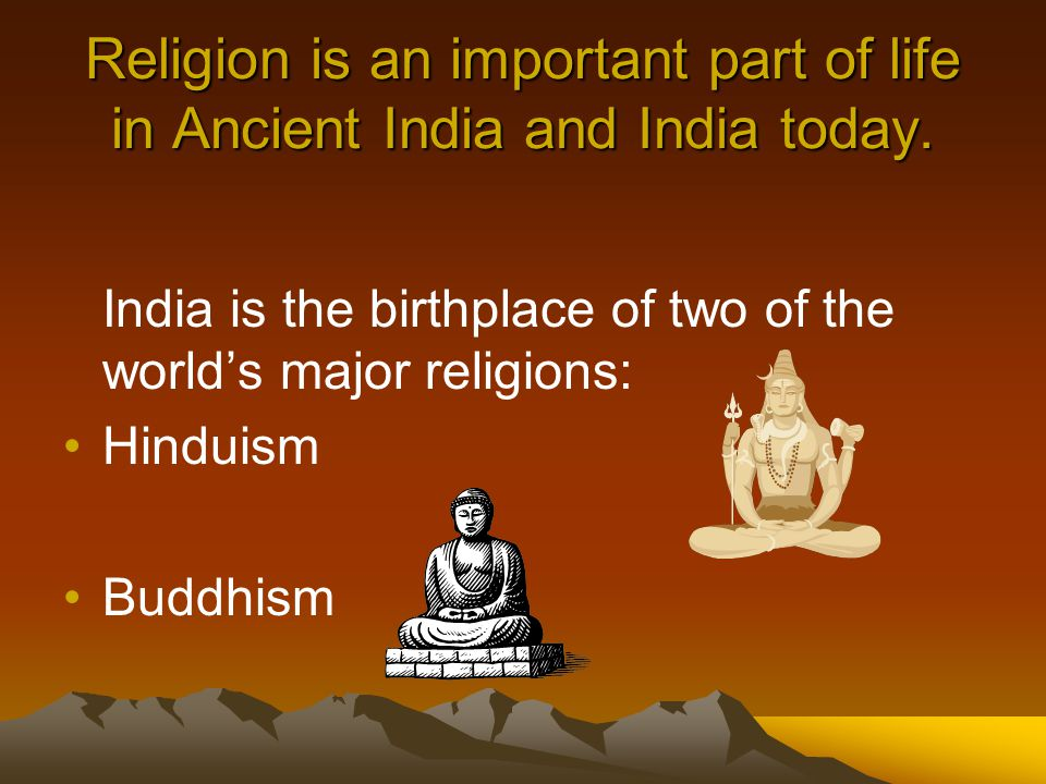 Religion is an important part of life in Ancient India and India today.