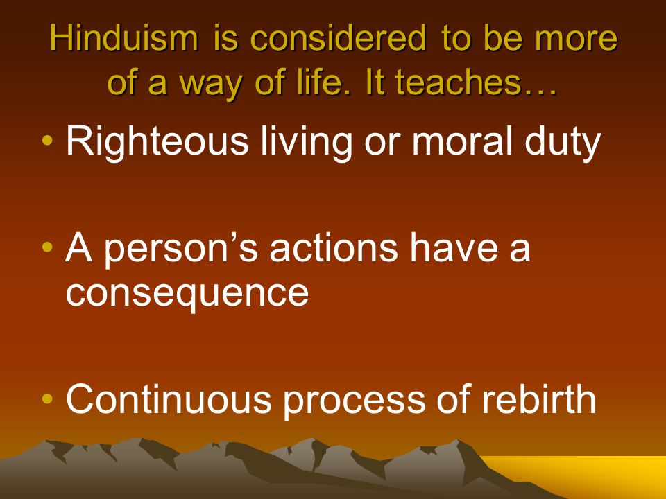 Hinduism is considered to be more of a way of life.