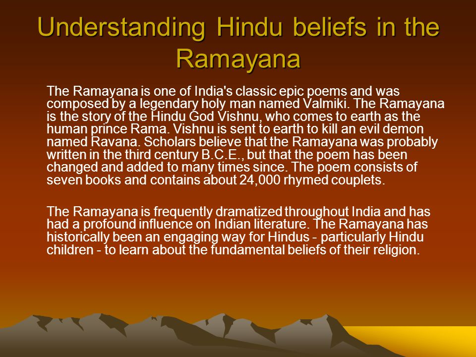 Understanding Hindu beliefs in the Ramayana The Ramayana is one of India s classic epic poems and was composed by a legendary holy man named Valmiki.