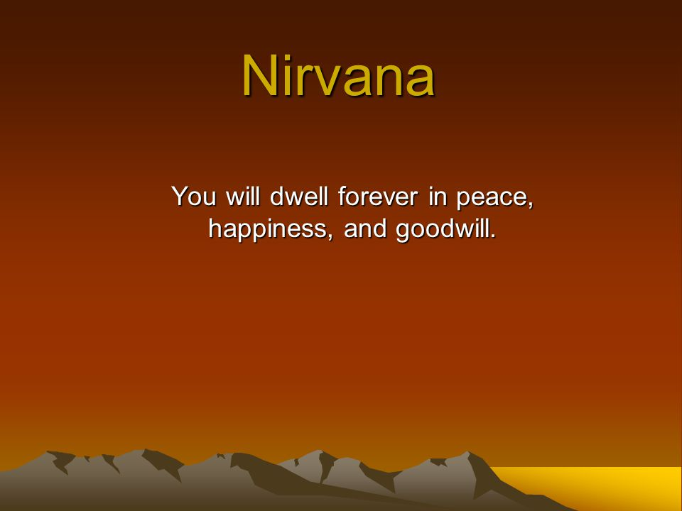 Nirvana You will dwell forever in peace, happiness, and goodwill.