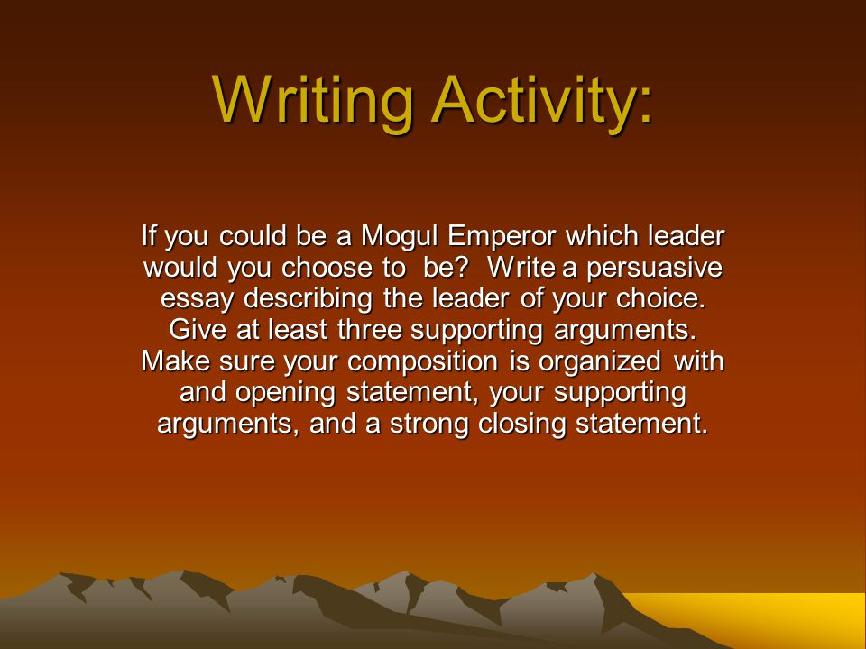 Writing Activity: If you could be a Mogul Emperor which leader would you choose to be.