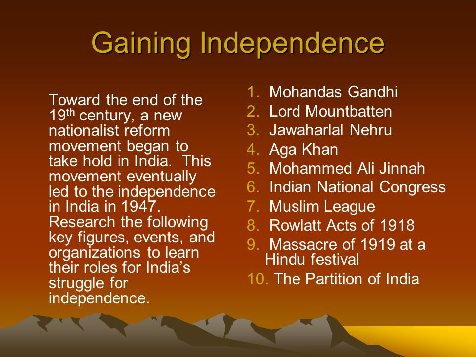Gaining Independence Toward the end of the 19 th century, a new nationalist reform movement began to take hold in India.