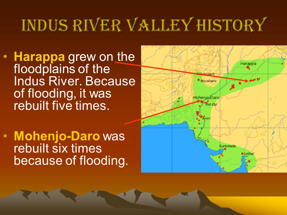 Indus River Valley History Harappa grew on the floodplains of the Indus River.
