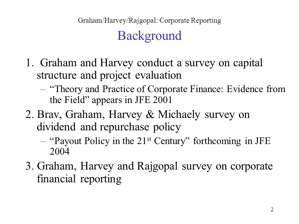 2 Graham/Harvey/Rajgopal: Corporate Reporting Background 1.