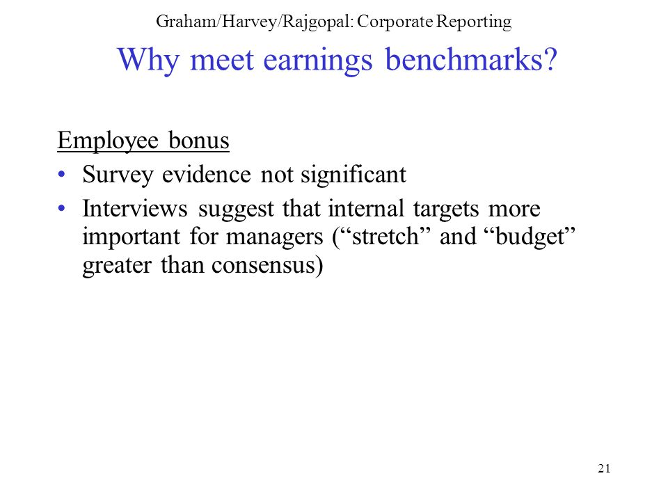 21 Graham/Harvey/Rajgopal: Corporate Reporting Why meet earnings benchmarks.
