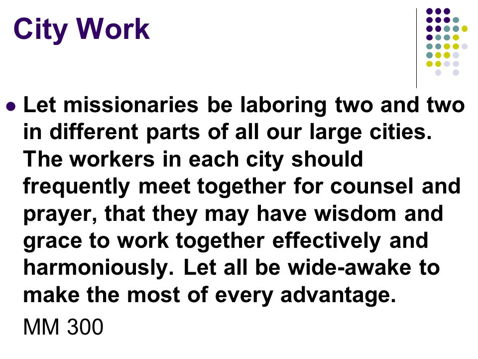 City Work Let missionaries be laboring two and two in different parts of all our large cities.
