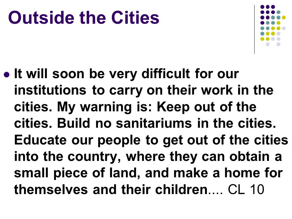 Outside the Cities It will soon be very difficult for our institutions to carry on their work in the cities.
