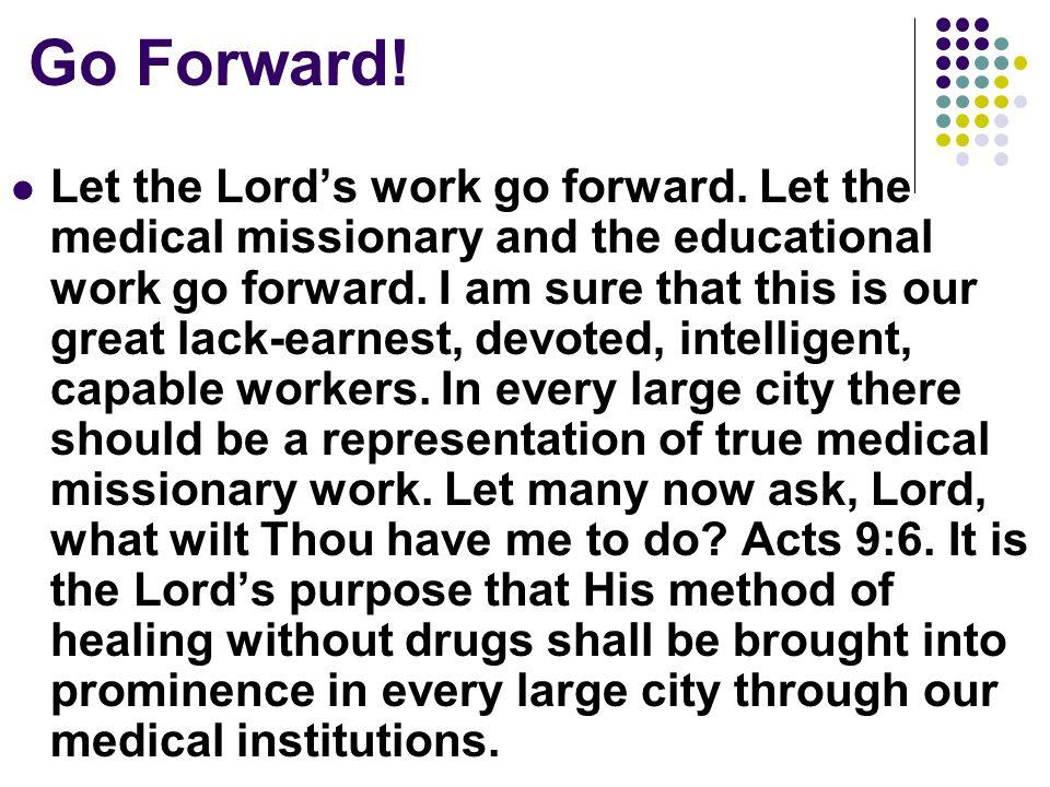 Go Forward. Let the Lord's work go forward.