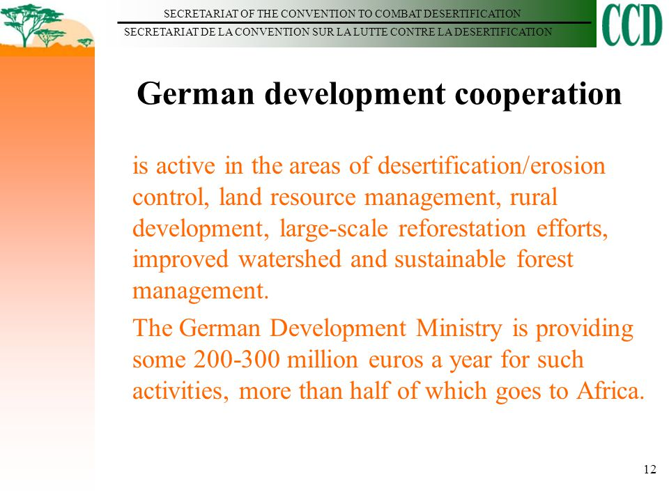 SECRETARIAT OF THE CONVENTION TO COMBAT DESERTIFICATION SECRETARIAT DE LA CONVENTION SUR LA LUTTE CONTRE LA DESERTIFICATION 12 German development coop