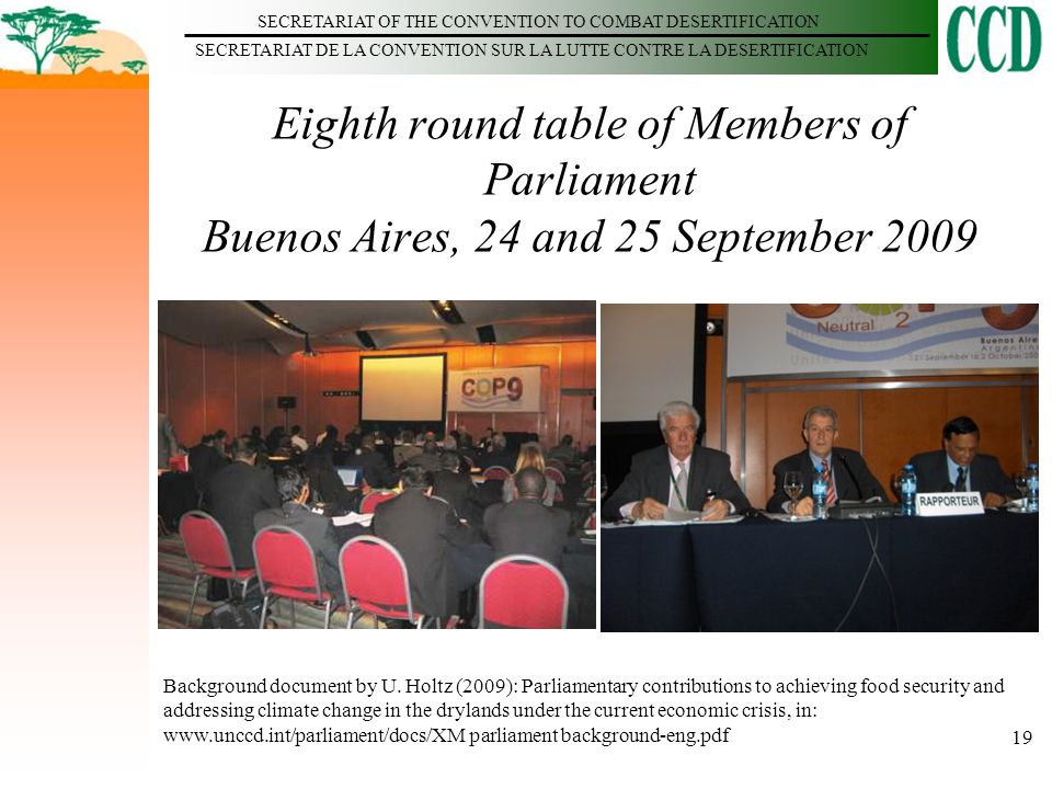 SECRETARIAT OF THE CONVENTION TO COMBAT DESERTIFICATION SECRETARIAT DE LA CONVENTION SUR LA LUTTE CONTRE LA DESERTIFICATION 19 Eighth round table of Members of Parliament Buenos Aires, 24 and 25 September 2009 Background document by U.