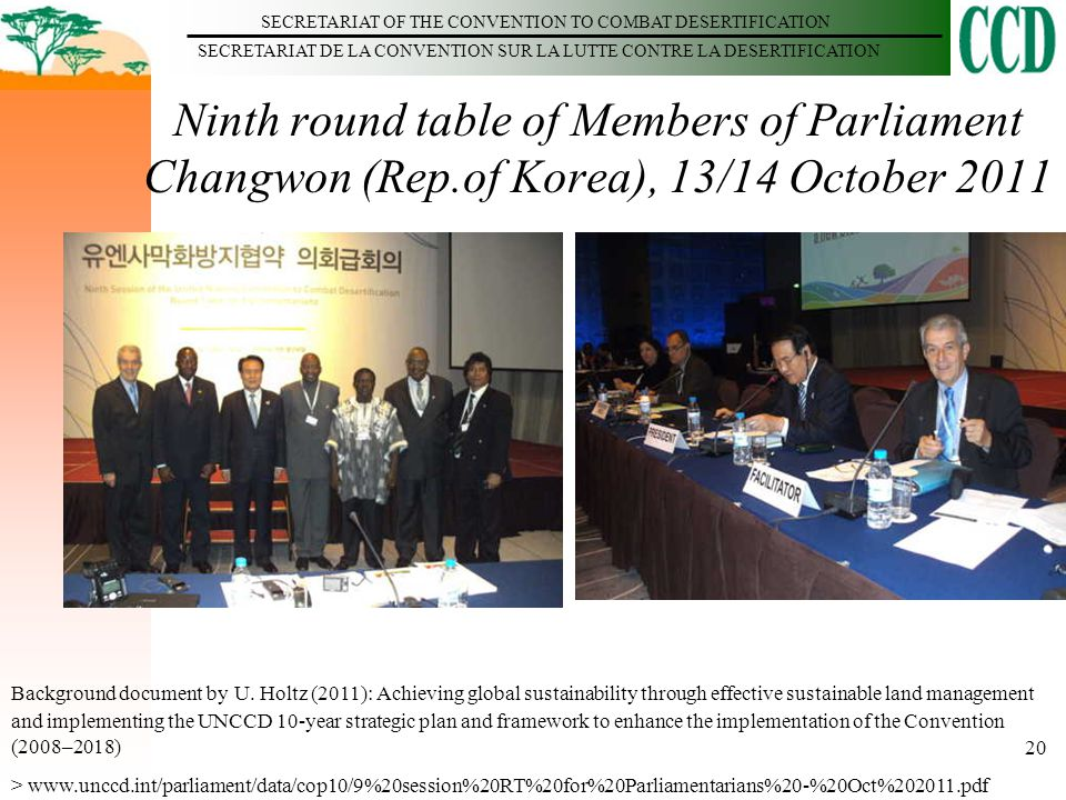 SECRETARIAT OF THE CONVENTION TO COMBAT DESERTIFICATION SECRETARIAT DE LA CONVENTION SUR LA LUTTE CONTRE LA DESERTIFICATION 20 Ninth round table of Members of Parliament Changwon (Rep.of Korea), 13/14 October 2011 Background document by U.