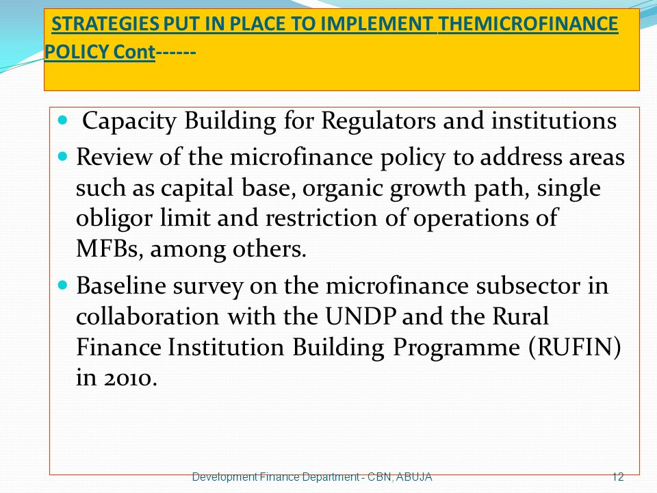 STRATEGIES PUT IN PLACE TO IMPLEMENT THEMICROFINANCE POLICY Cont------ Capacity Building for Regulators and institutions Review of the microfinance po
