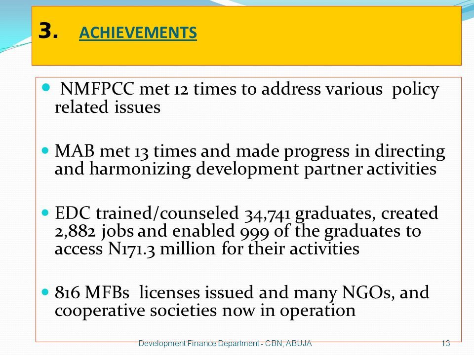 3. ACHIEVEMENTS NMFPCC met 12 times to address various policy related issues MAB met 13 times and made progress in directing and harmonizing developme