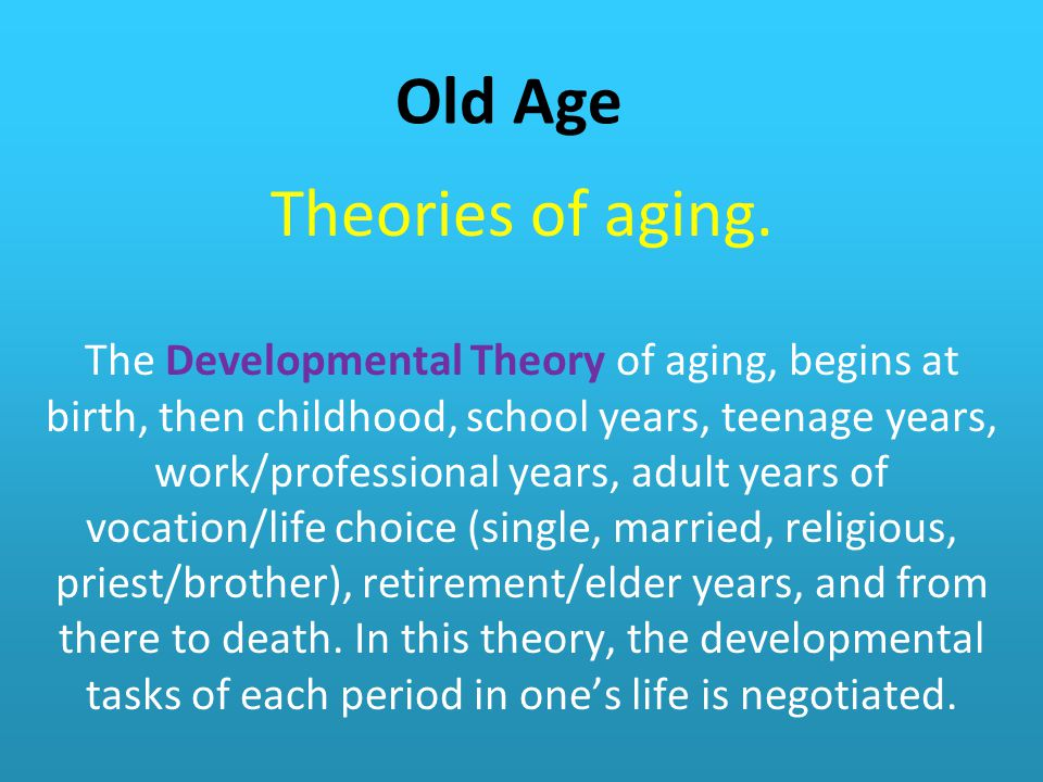 Old Age Theories of aging.