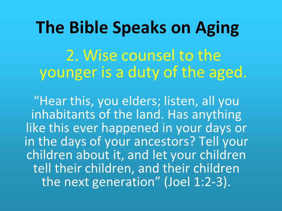 The Bible Speaks on Aging 2.Wise counsel to the younger is a duty of the aged.