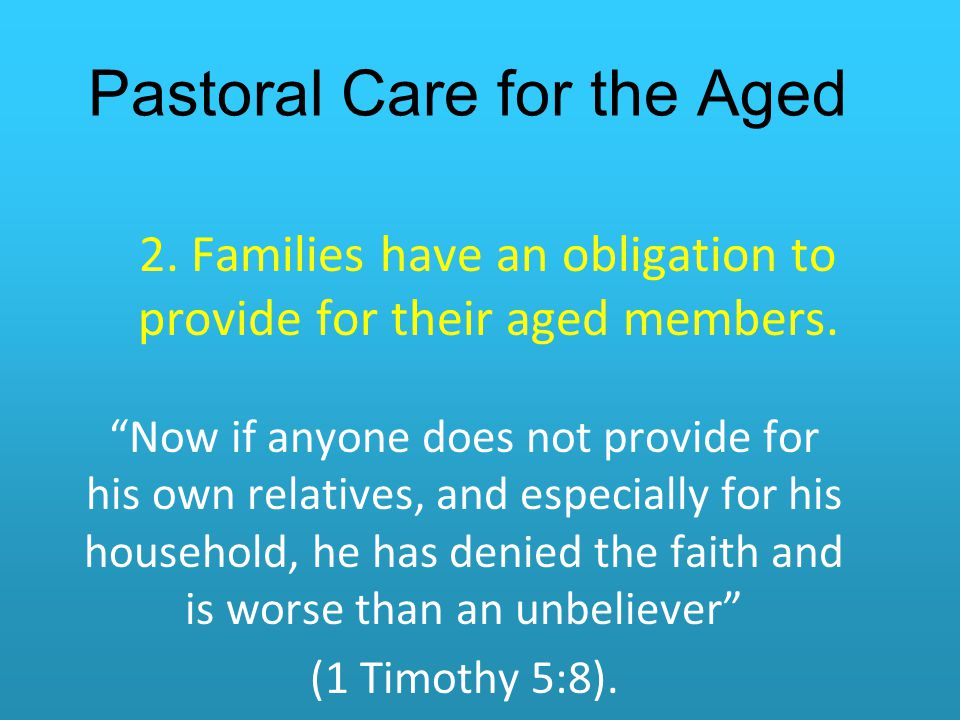 Pastoral Care for the Aged 2.Families have an obligation to provide for their aged members.
