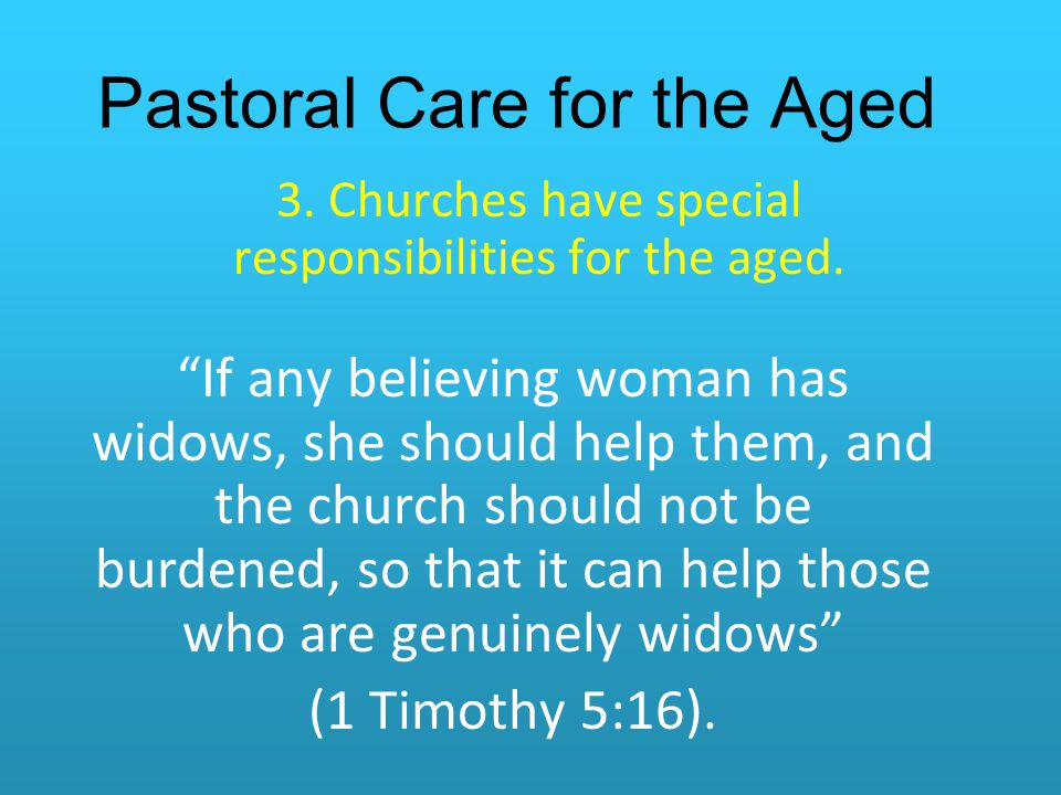 Pastoral Care for the Aged 3.Churches have special responsibilities for the aged.