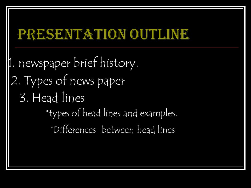 Presentation outline 1. newspaper brief history. 2.
