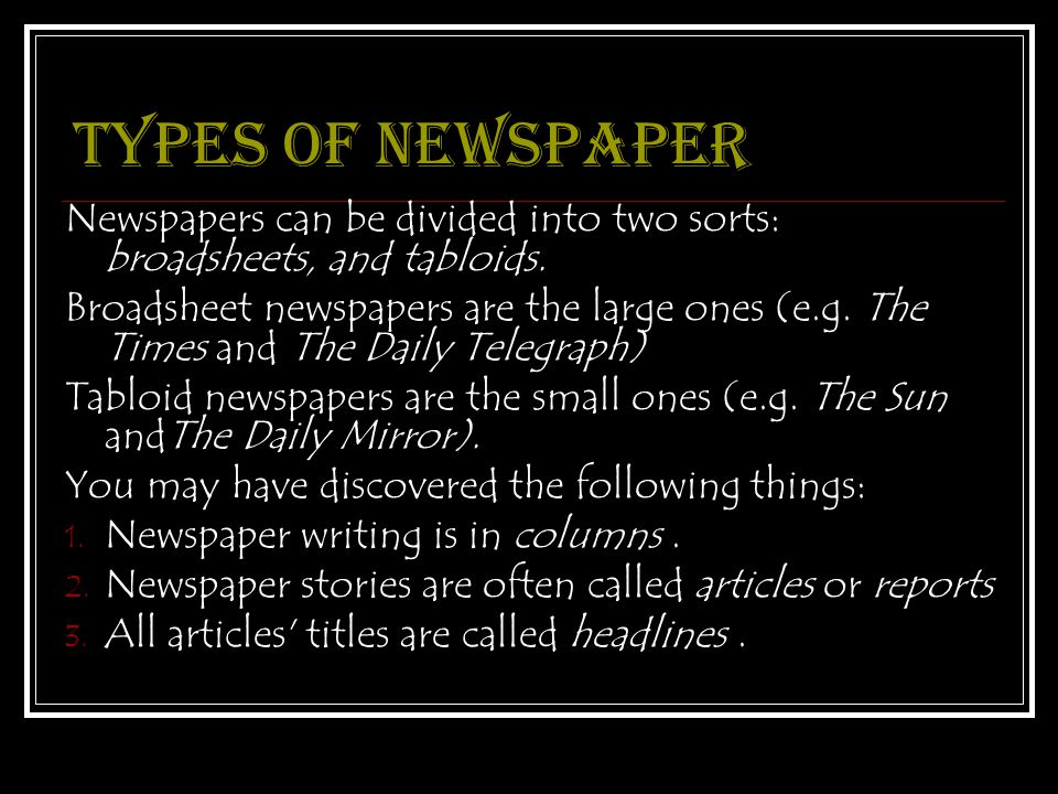 Types of newspaper Newspapers can be divided into two sorts: broadsheets, and tabloids.