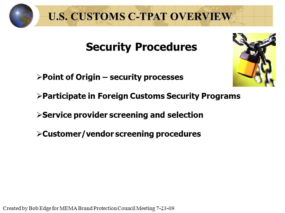 Created by Bob Edge for MEMA Brand Protection Council Meeting 7-23-09  Point of Origin – security processes  Participate in Foreign Customs Security