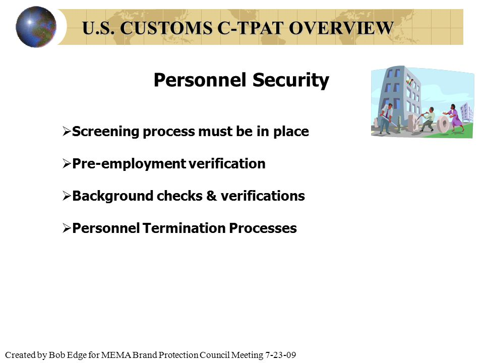 Created by Bob Edge for MEMA Brand Protection Council Meeting 7-23-09  Screening process must be in place  Pre-employment verification  Background
