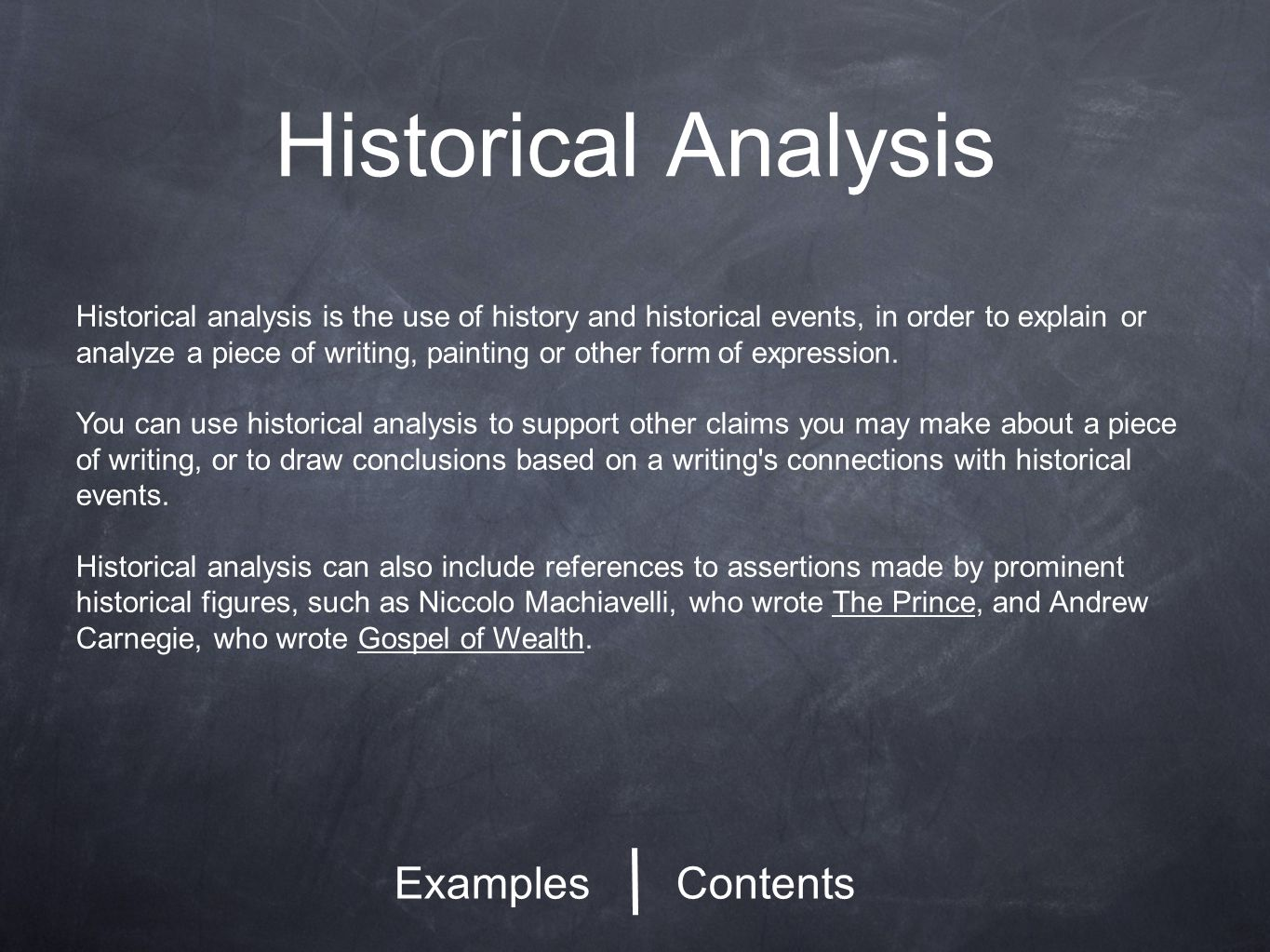 Historical Analysis ContentsExamples Historical analysis is the use of history and historical events, in order to explain or analyze a piece of writing, painting or other form of expression.