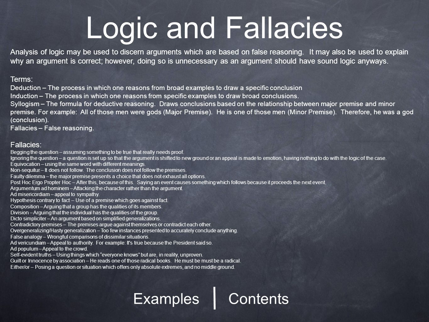 Logic and Fallacies ContentsExamples Analysis of logic may be used to discern arguments which are based on false reasoning.