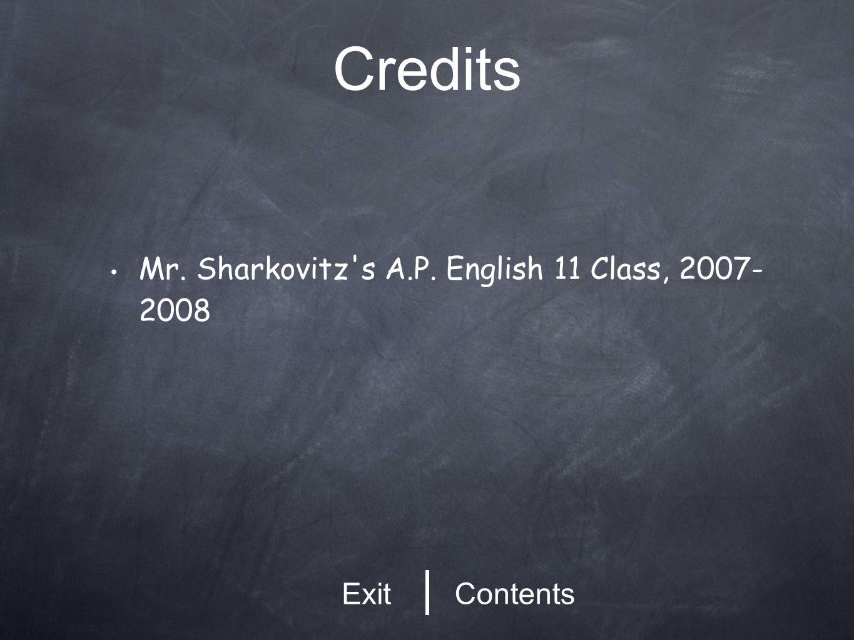 Credits Mr. Sharkovitz's A.P. English 11 Class, 2007- 2008 Contents Exit