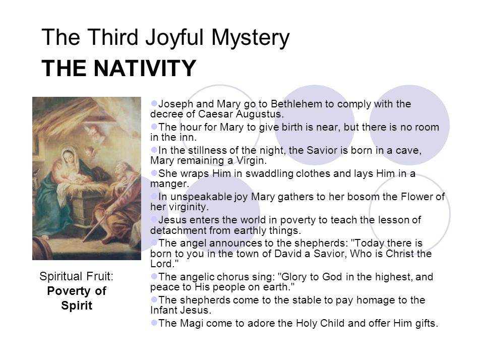 The Third Joyful Mystery THE NATIVITY Joseph and Mary go to Bethlehem to comply with the decree of Caesar Augustus. The hour for Mary to give birth is