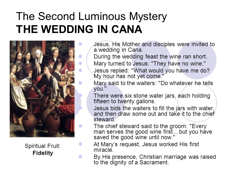 The Second Luminous Mystery THE WEDDING IN CANA Jesus, His Mother and disciples were invited to a wedding in Cana.