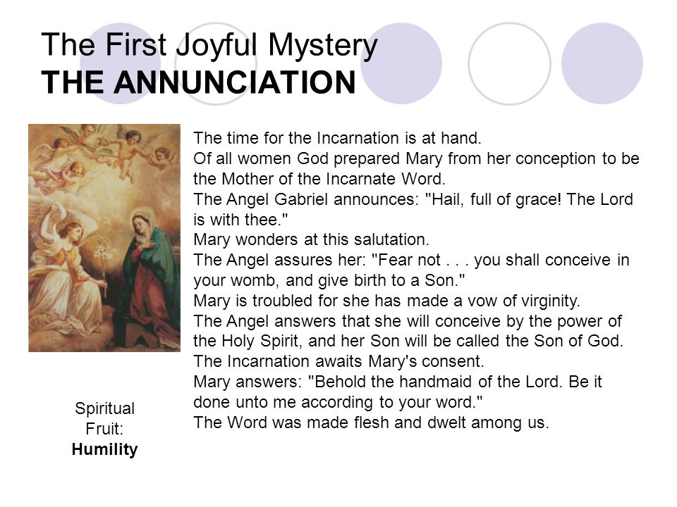 The First Joyful Mystery THE ANNUNCIATION The time for the Incarnation is at hand. Of all women God prepared Mary from her conception to be the Mother