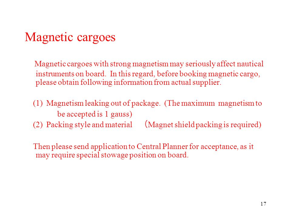 17 Magnetic cargoes Magnetic cargoes with strong magnetism may seriously affect nautical instruments on board.