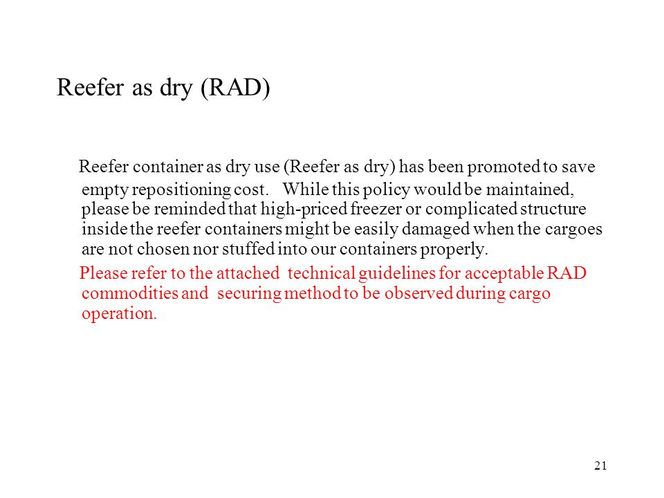21 Reefer as dry (RAD) Reefer container as dry use (Reefer as dry) has been promoted to save empty repositioning cost.