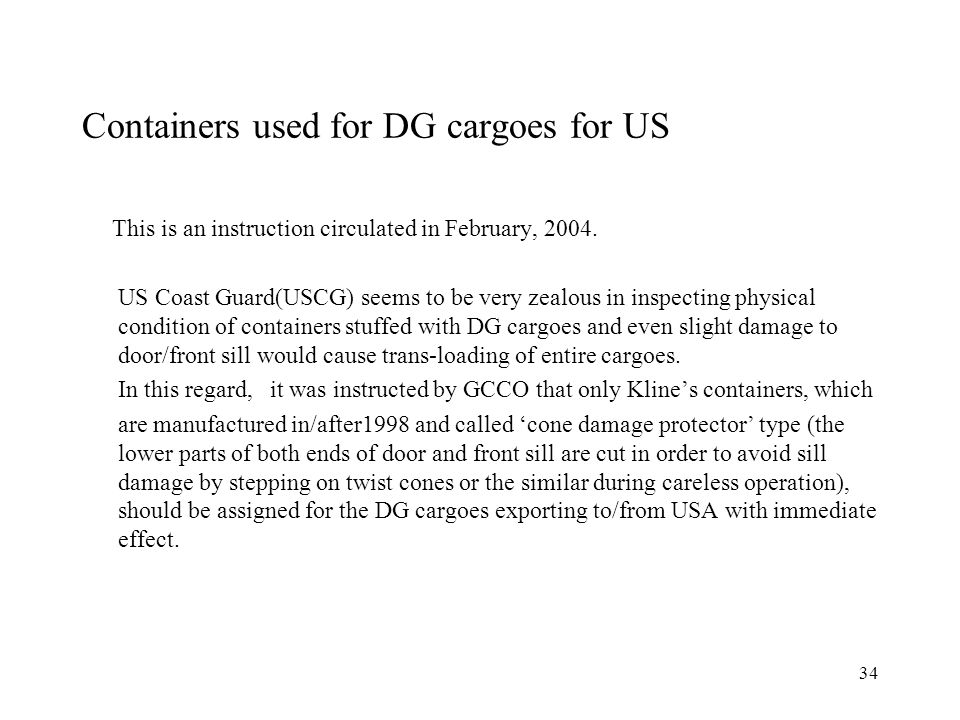 34 Containers used for DG cargoes for US This is an instruction circulated in February, 2004.