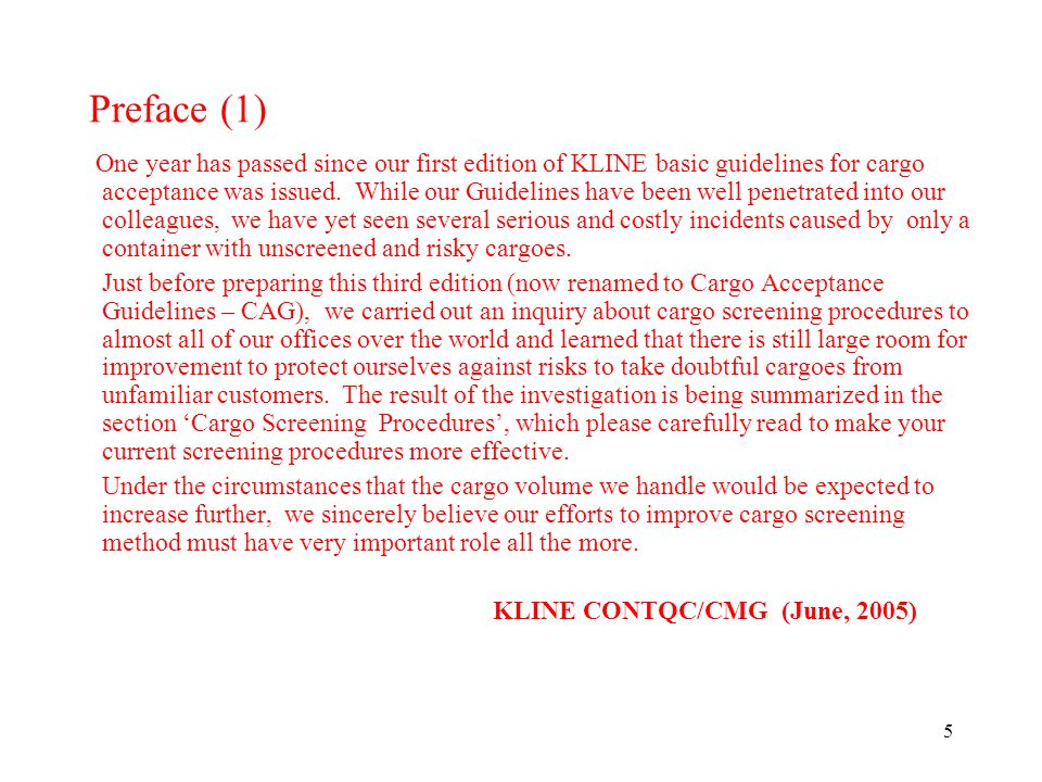 5 Preface (1) One year has passed since our first edition of KLINE basic guidelines for cargo acceptance was issued.