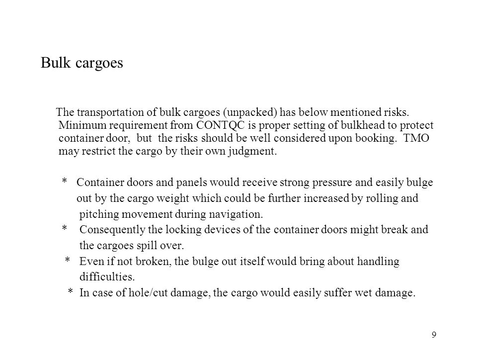 9 Bulk cargoes The transportation of bulk cargoes (unpacked) has below mentioned risks.