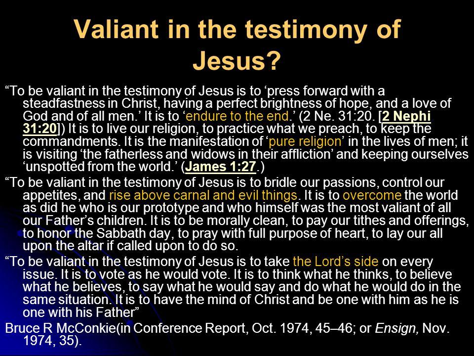 Valiant in the testimony of Jesus.