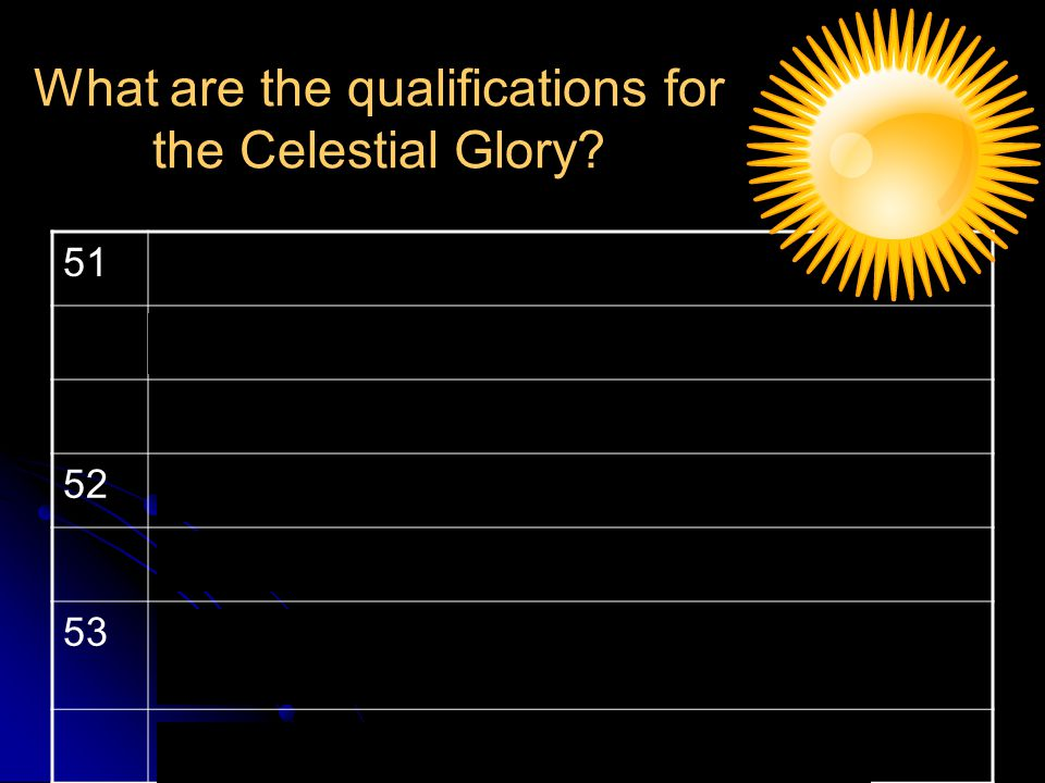 What are the qualifications for the Celestial Glory.