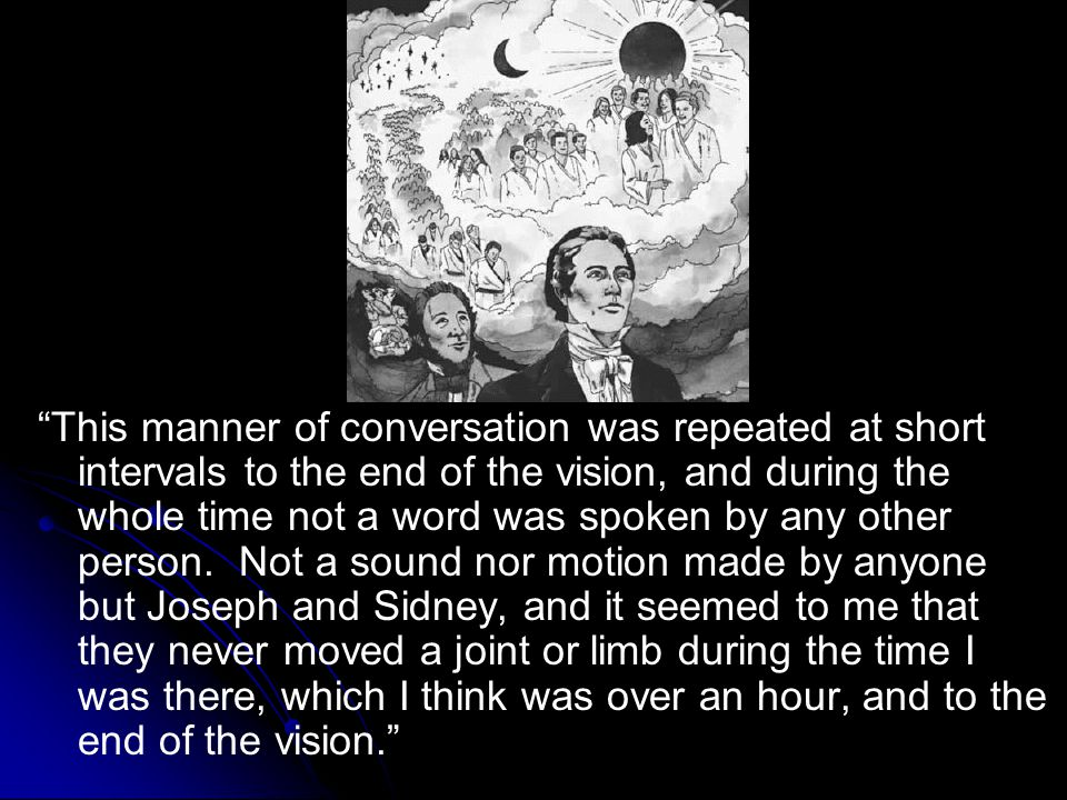 This manner of conversation was repeated at short intervals to the end of the vision, and during the whole time not a word was spoken by any other person.