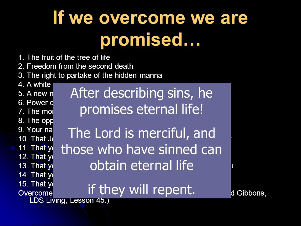 If we overcome we are promised… 1. The fruit of the tree of life 2.