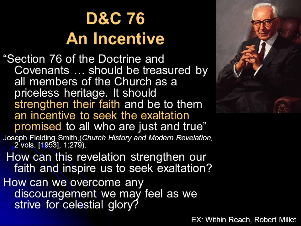 D&C 76 An Incentive Section 76 of the Doctrine and Covenants … should be treasured by all members of the Church as a priceless heritage.