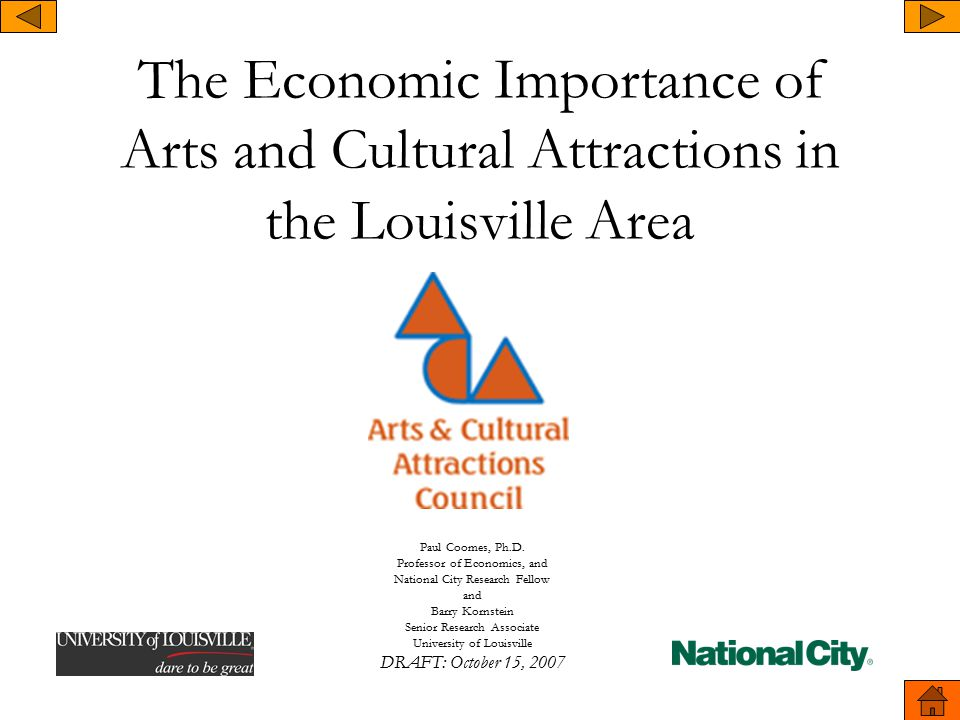 The Economic Importance of Arts and Cultural Attractions in the Louisville Area Paul Coomes, Ph.D.