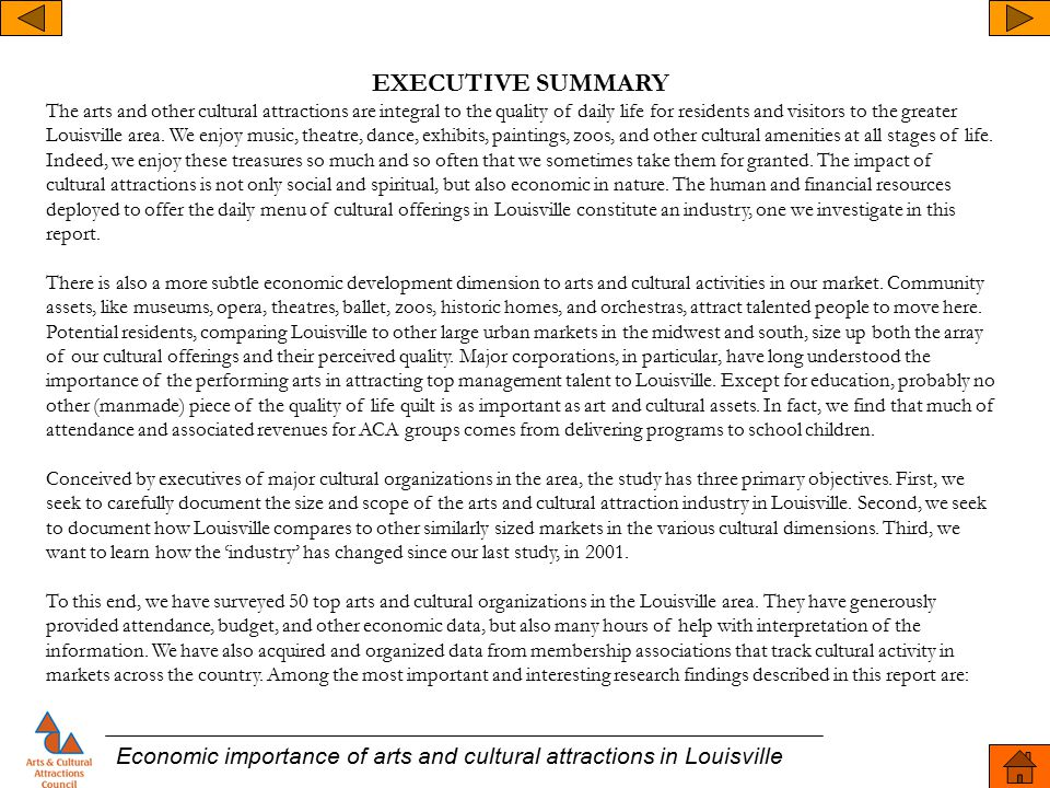 EXECUTIVE SUMMARY The arts and other cultural attractions are integral to the quality of daily life for residents and visitors to the greater Louisville area.