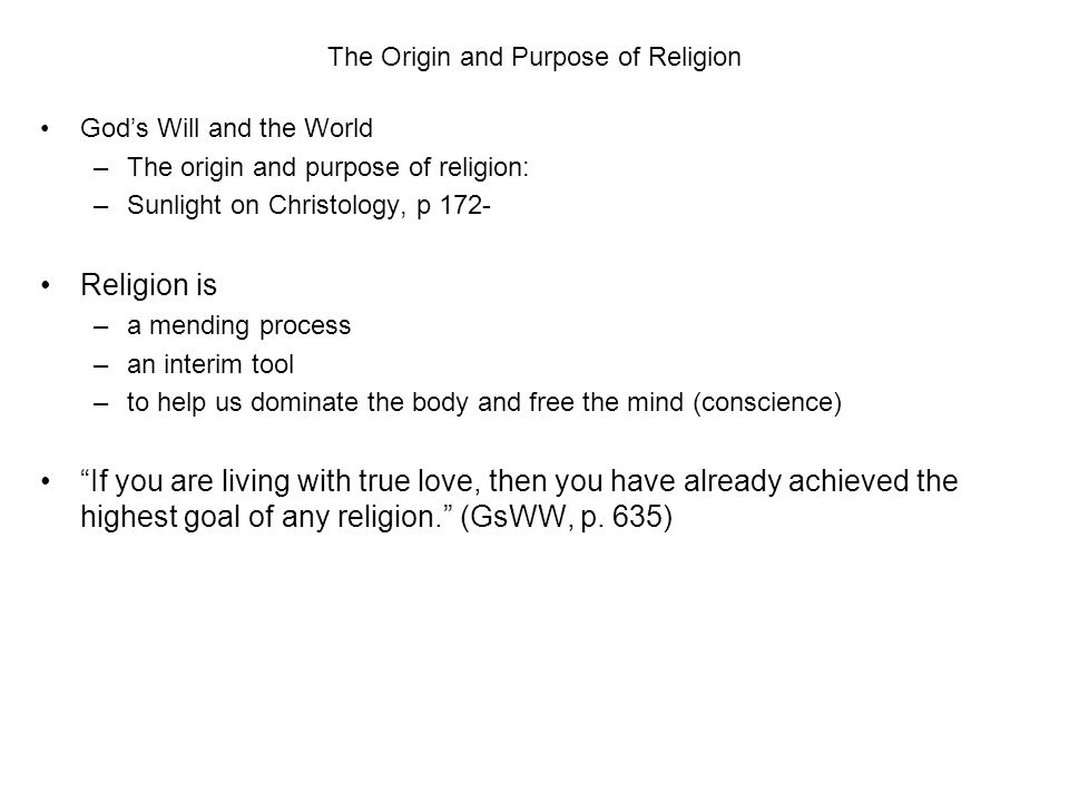 The Origin and Purpose of Religion God's Will and the World –The origin and purpose of religion: –Sunlight on Christology, p 172- Religion is –a mendi