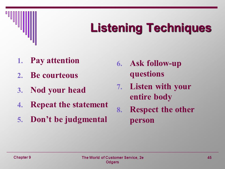 The World of Customer Service, 2e Odgers 45 Chapter 9 Listening Techniques 1.