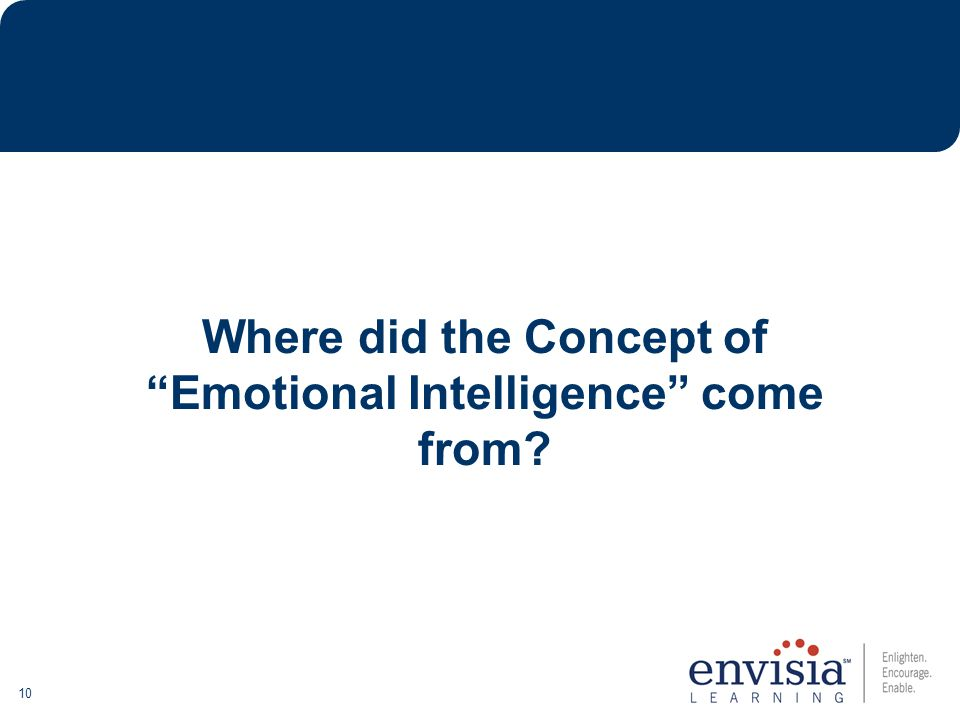 10 Where did the Concept of Emotional Intelligence come from?
